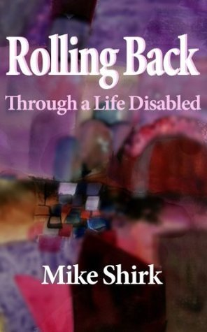 Rolling Back: Through a Life Disabled  by  Mike Shirk
