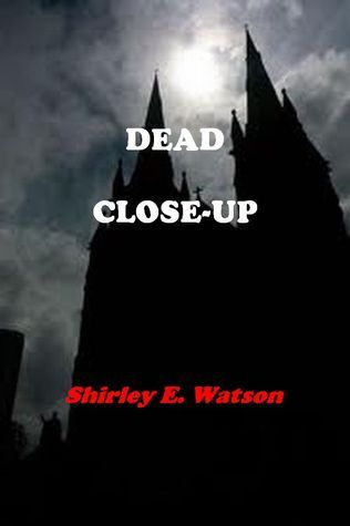 Dead Close Up  by  Shirley E. Watson