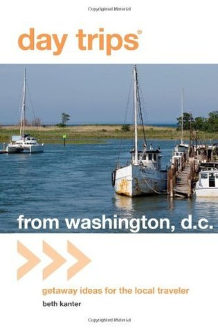Day Trips from Washington, D.C.: Getaway Ideas for the Local Traveler (Day Trips Series)  by  Beth Kanter