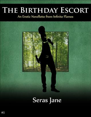 The Birthday Escort - An Erotic Novelette From Infinite Flames (Erotic Short Stories & Novelettes from Infinite Flames Escort Service, #1  by  Seras Jane