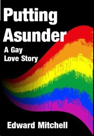 Putting Asunder - A Gay Love Story  by  Edward Mitchell