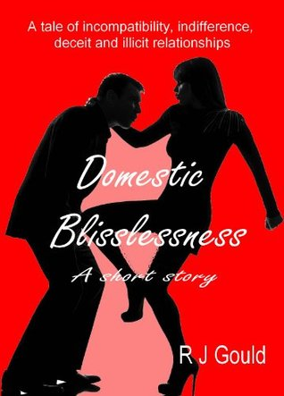 Domestic Blisslessness  by  R.J. Gould