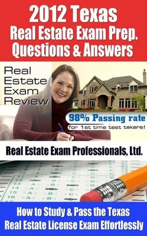 2012 Texas Real Estate Exam Prep Questions and Answers - How to Study and Pass the Texas Real Estate License Exam Effortlessly [LIMITED EDITION]  by  Real Estate Exam Professionals Ltd.