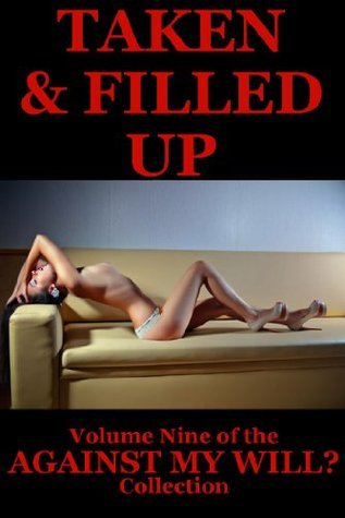TAKEN AND FILLED UP (Rough and Reluctant Double Penetration): Five XXXErotica Stories  by  D.P. Backhaus