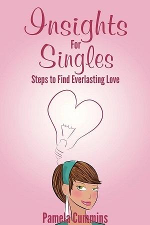 Insights For Singles Steps to Find Everlasting Love Pamela Cummins