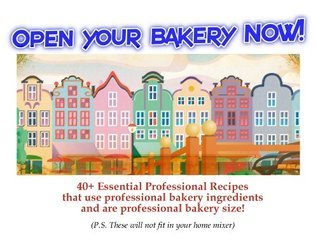 Open Your Bakery NOW!  by  Chris George