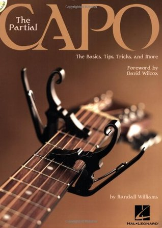 PARTIAL CAPO: THE BASICS, TIPS, TRICKS, AND MORE BK/CD Randall Williams