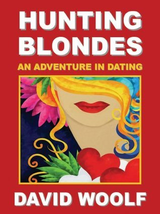 Hunting Blondes: An Adventure In Dating (The Adventures In Dating Series)  by  David Woolf