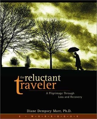 The Reluctant Traveler: A Pilgrimage Through Loss and Recovery  by  Diane Dempsey Marr