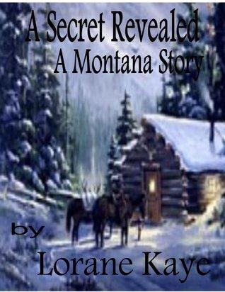 A Secret Revealed, A Montana Story Lorane Kaye