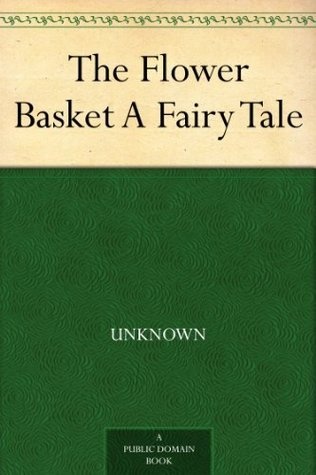 The Flower Basket A Fairy Tale  by  Unknown