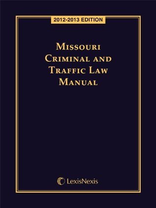 Missouri Criminal and Traffic Law Manual, 2012-2013 Edition  by  Publishers Editorial Staff