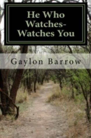 HE WHO WATCHES--WATCHES YOU  by  Gaylon Barrow