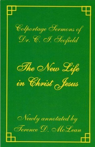 New Life In Christ Jesus sermons  by  CI Scofield by Terence D. McLean