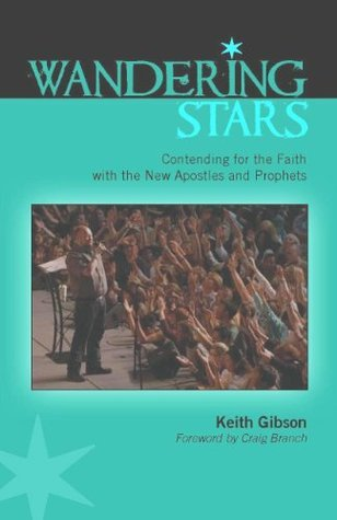 Wandering Stars. Contending for Faith with the New Apostles and Prophets.  by  Keith Gibson