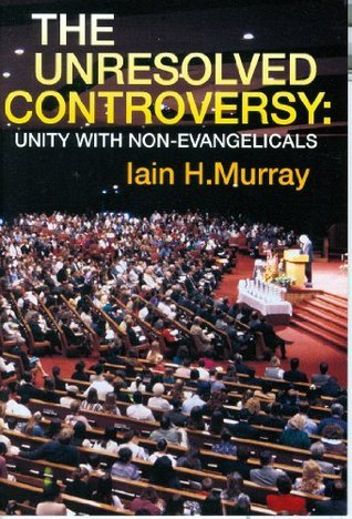Unresolved Controversy  by  Iain H. Murray