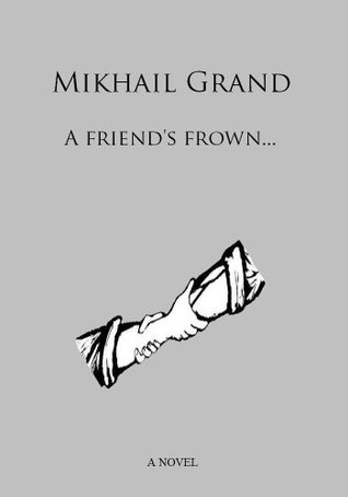 A friends frown...: A Novel Mikhail Grand