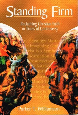 Standing Firm Reclaiming Christian Faith  by  Parker T. Williamson