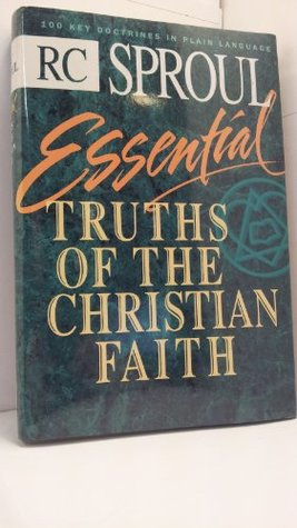 Essential Truths of the Christian Faith  by  R.C. Sproul Jr.