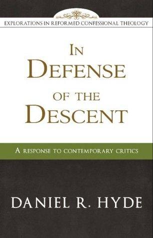 In Defense of the Descent: A Response to Contemporary Critics  by  Daniel R. Hyde