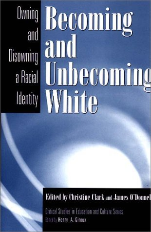 Becoming and Unbecoming White: Owning and Disowning a Racial Identity Christine Clark