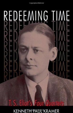 Redeeming Time: T.S. Eliots Four Quartets  by  Kenneth Paul Kramer