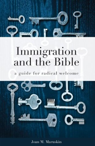 Immigration and The Bible Joan M. Maruskin