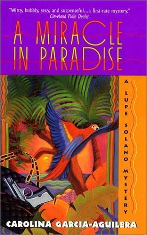 A Miracle in Paradise (Lupe Solano, #4)  by  Carolina Garcia-Aguilera