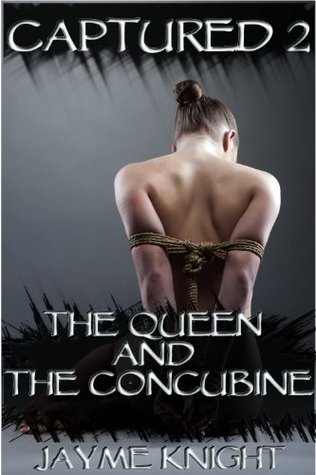 Captured 2: The Queen and the Concubine Jayme Knight