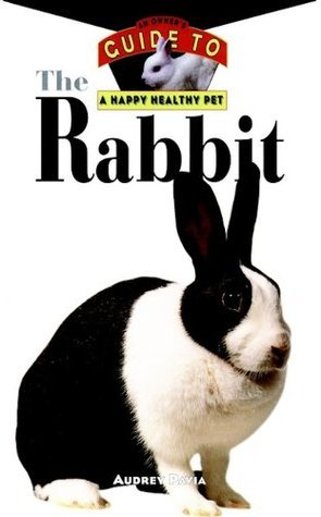 The Rabbit: An Owners Guide to a Happy Healthy Pet Audrey Pavia