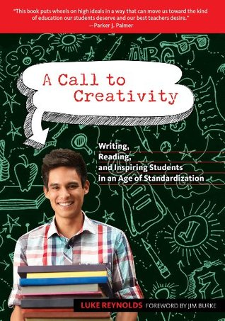 A Call to Creativity: Writing, Reading, and Inspiring Students in an Age of Standardization (Language and Literacy Series) Luke Reynolds