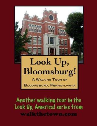 A Walking Tour of Bloomsburg, Pennsylvania  by  Doug Gelbert