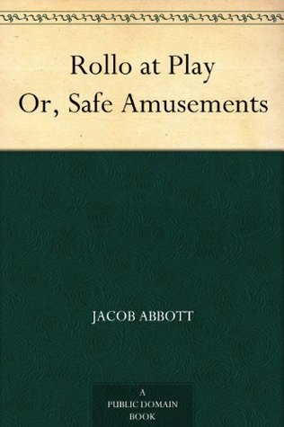 Rollo at Play Or, Safe Amusements  by  Jacob Abbott