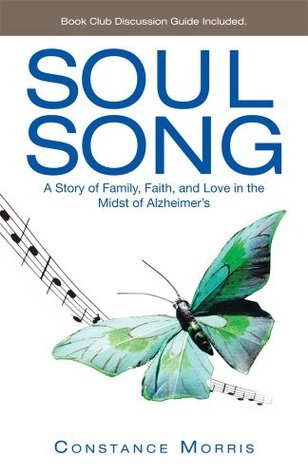 Soul Song : A Story of Family, Faith, and Love in the Midst of Alzheimers  by  Constance Morris
