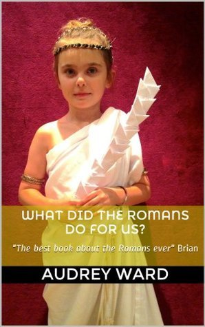 What Did The Romans Do For Us? Audrey Ward