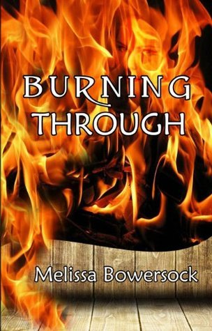 Burning Through  by  Melissa Bowersock