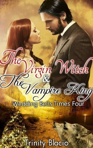 The Virgin Witch and The Vampire King: Weddings Bells Times Four Trinity Blacio