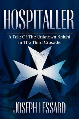 Hospitaller: A Tale of the Unknown Knight in the Third Crusade  by  Joseph Lessard