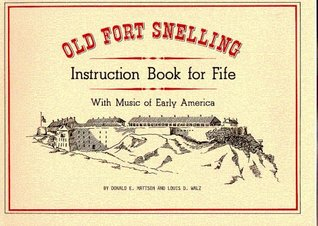 Old Fort Snelling Instruction Book for Fife with Music of Early America  by  Donald Mattson