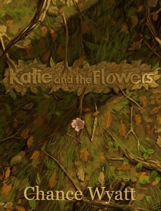 Katie and the Flowers  by  Chance Wyatt