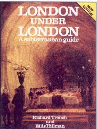 London Under London: A Subterranean Guide Richard Trench