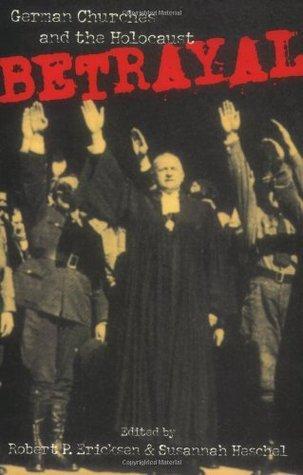 Betrayal: German Churches and the Holocaust  by  Robert P. Ericksen