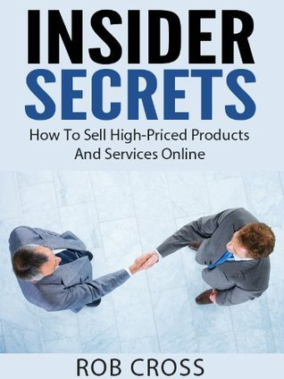 Insider Secrets - How To Sell High-Priced Products And Services Online Rob Cross