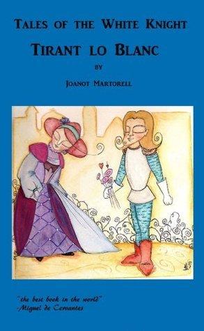 Tales of the White Knight - Tirant lo Blanc  by  Joanot Martorell