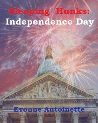 Sleeping Hunks: Independence Day (Sleeping Hunks Holiday Curse Series) Evonne Antoinette