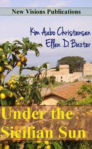 Under the Sicilian Sun  by  Ellen D. Baxter