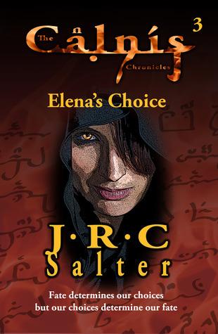 Elenas Choice (The Calnis Chronicles #3)  by  J.R.C. Salter