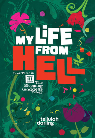 My Life From Hell (The Blooming Goddess Trilogy #3) Tellulah Darling