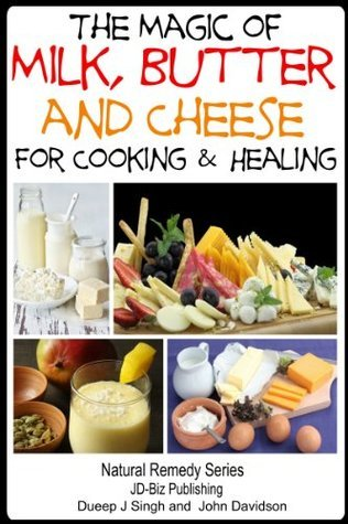 The Magic of Milk, Butter and Cheese For Healing and Cooking (Health Learning Series) John Davidson