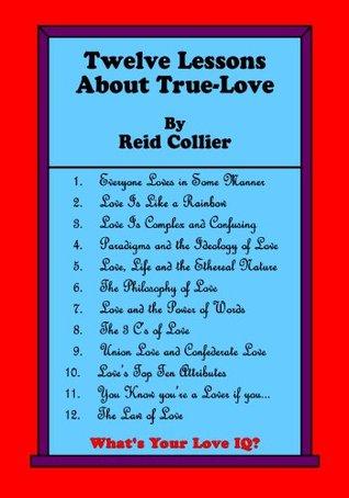 Twelve Lessons About True-Love Reid Collier